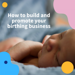Build and promote your birthing business